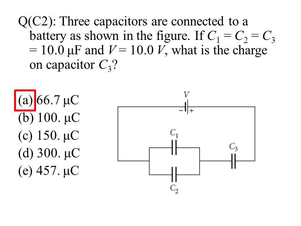 Q(C2): Three capacitors are connected to a battery as shown in the figure.