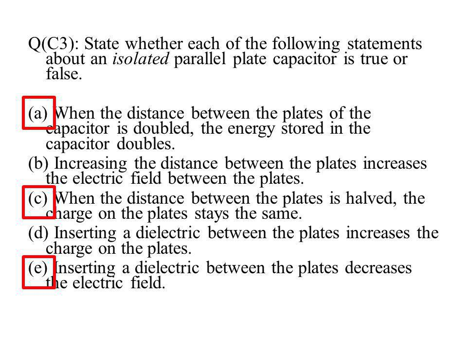 Q(C3): State whether each of the following statements about an isolated parallel plate capacitor is true or false.