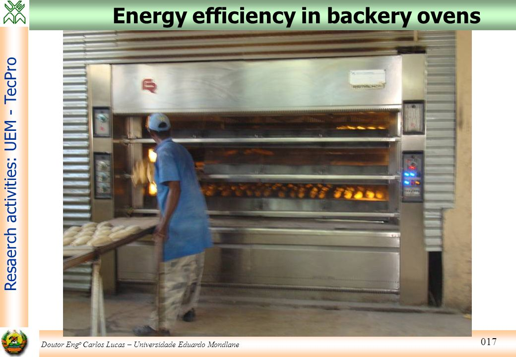 Doutor Eng o Carlos Lucas – Universidade Eduardo Mondlane Resaerch activities: UEM - TecPro 017 Energy efficiency in backery ovens