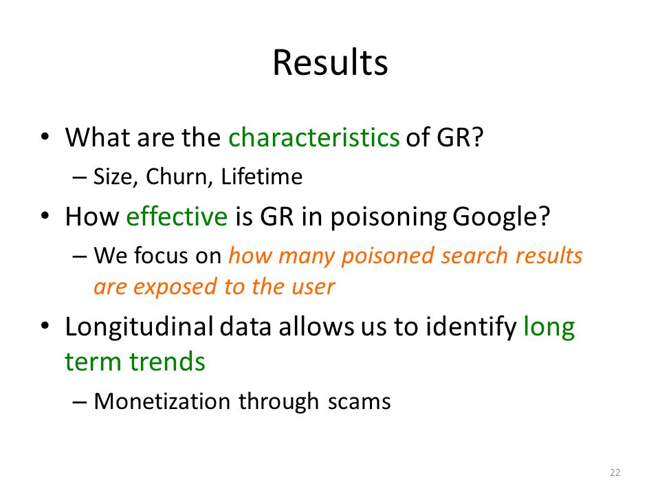 Results What are the characteristics of GR? – Size, Churn, Lifetime How effective is GR in poisoning Google? – We focus on how many poisoned search re