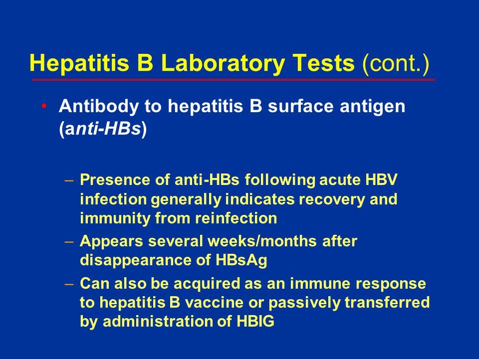 Hepatitis B Laboratory Tests (cont.) Antibody to hepatitis B surface antigen (anti-HBs) –Presence of anti-HBs following acute HBV infection generally