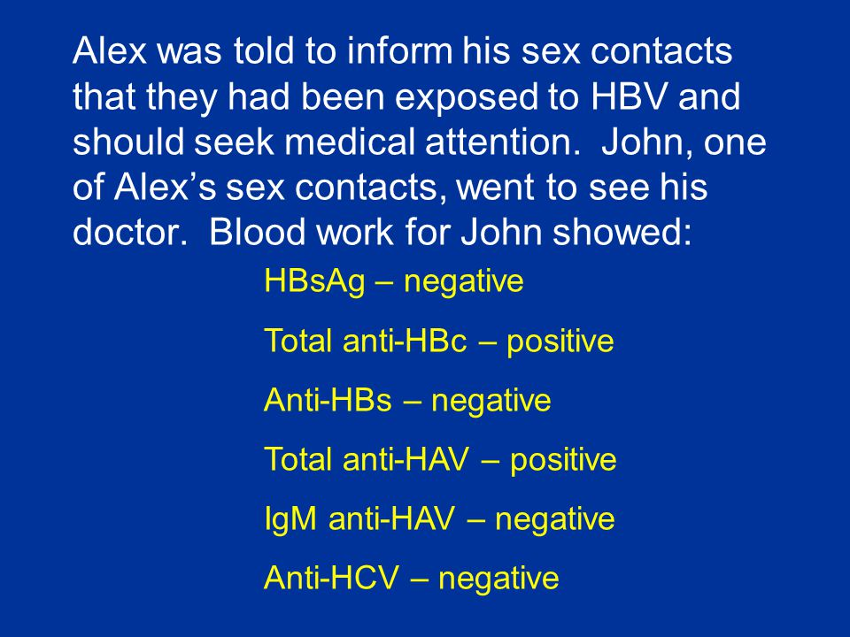 Alex was told to inform his sex contacts that they had been exposed to HBV and should seek medical attention. John, one of Alex's sex contacts, went t