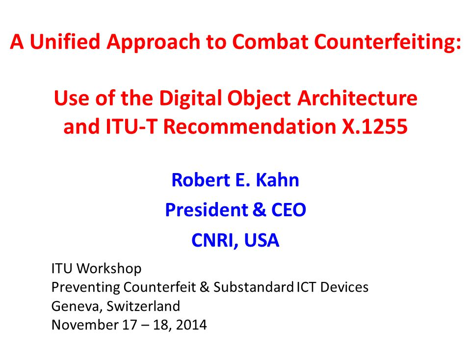Overview of the Talk Some Terminology & Basic Concepts What are Devices and other things Internet Resources -- Examples Managing the Supply Chain Obtaining relevant Information about Devices The Digital Object Architecture ITU-T Recommendation X.1255 DONA Foundation Conclusions