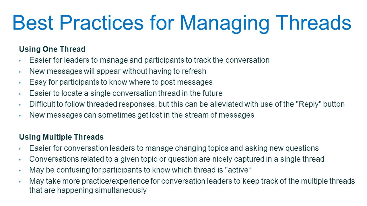 Best Practices for Managing Threads Using One Thread Easier for leaders to manage and participants to track the conversation New messages will appear