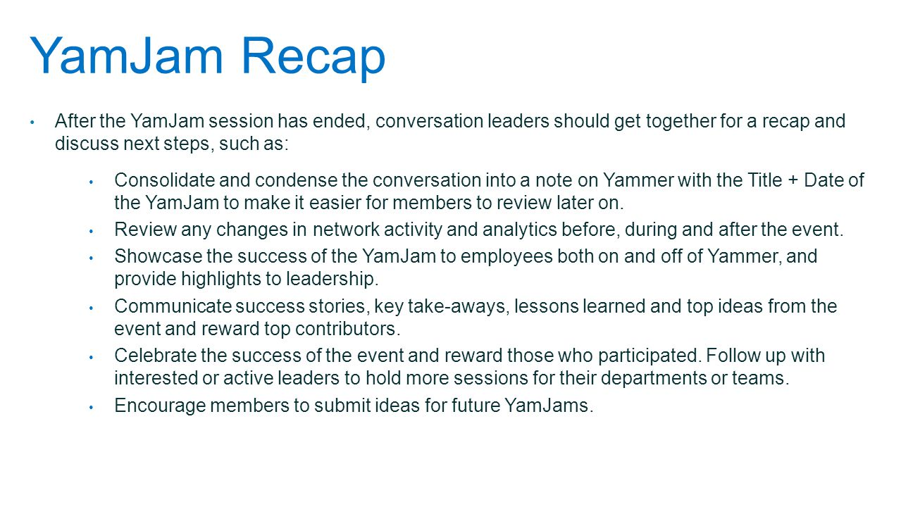YamJam Recap After the YamJam session has ended, conversation leaders should get together for a recap and discuss next steps, such as: Consolidate and