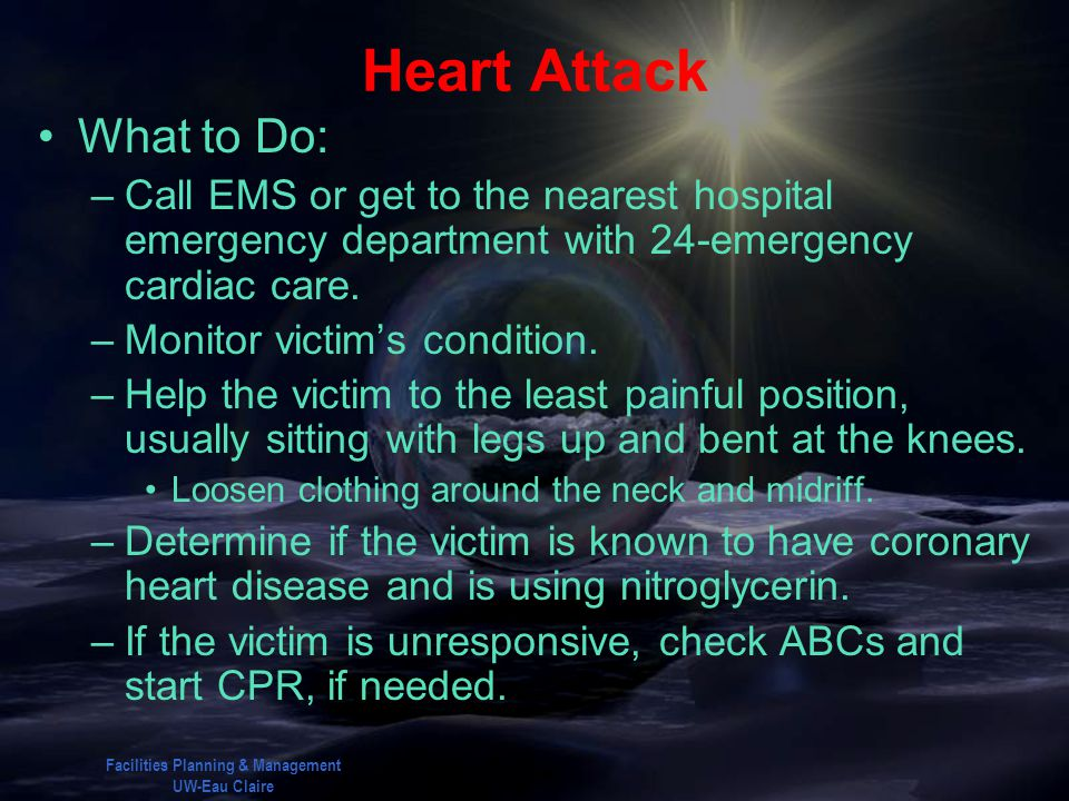 Facilities Planning & Management UW-Eau Claire Heart Attack What to Do: –Call EMS or get to the nearest hospital emergency department with 24-emergenc