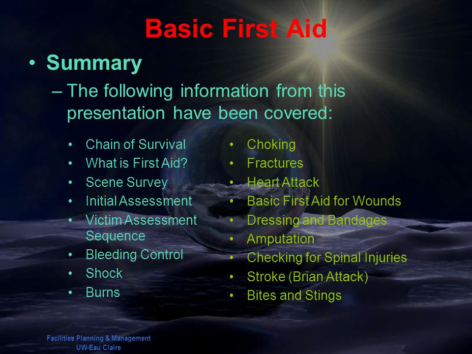 Facilities Planning & Management UW-Eau Claire Basic First Aid Summary –The following information from this presentation have been covered: Chain of S