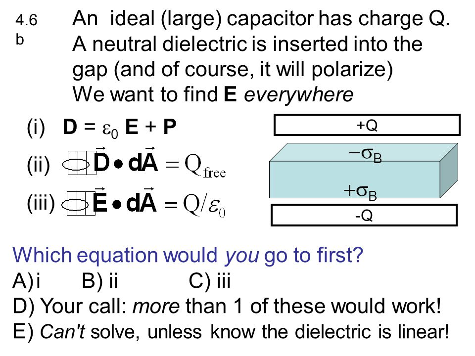 Linear Dielectric: is the dielectric constant is the Electric Susceptibility