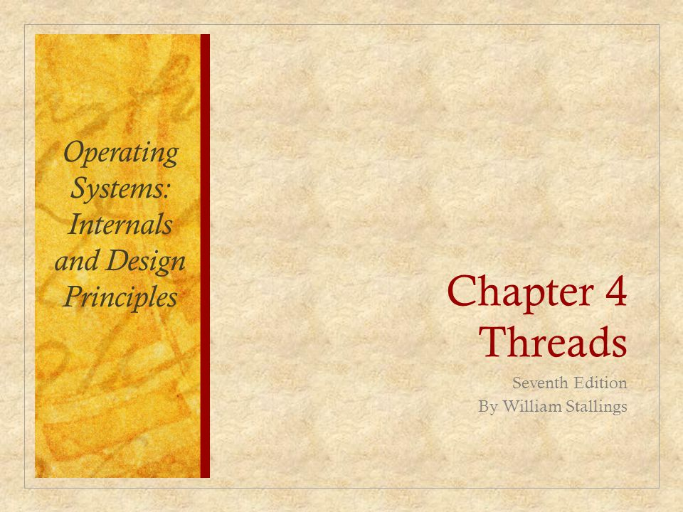 Chapter 4 Threads Seventh Edition By William Stallings Operating Systems: Internals and Design Principles