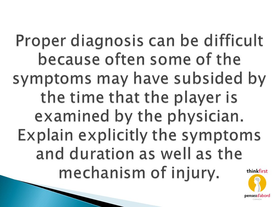 Proper diagnosis can be difficult because often some of the symptoms may have subsided by the time that the player is examined by the physician. Expla