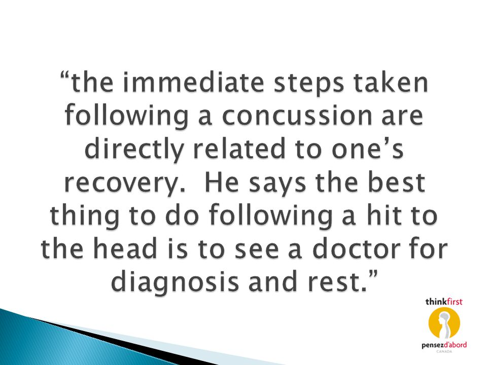 """the immediate steps taken following a concussion are directly related to one's recovery. He says the best thing to do following a hit to the head is"