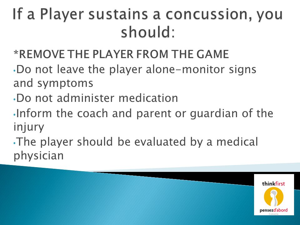 *REMOVE THE PLAYER FROM THE GAME Do not leave the player alone-monitor signs and symptoms Do not administer medication Inform the coach and parent or