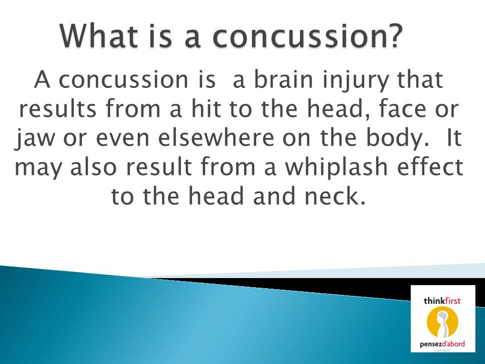 A concussion is a brain injury that results from a hit to the head, face or jaw or even elsewhere on the body. It may also result from a whiplash effe