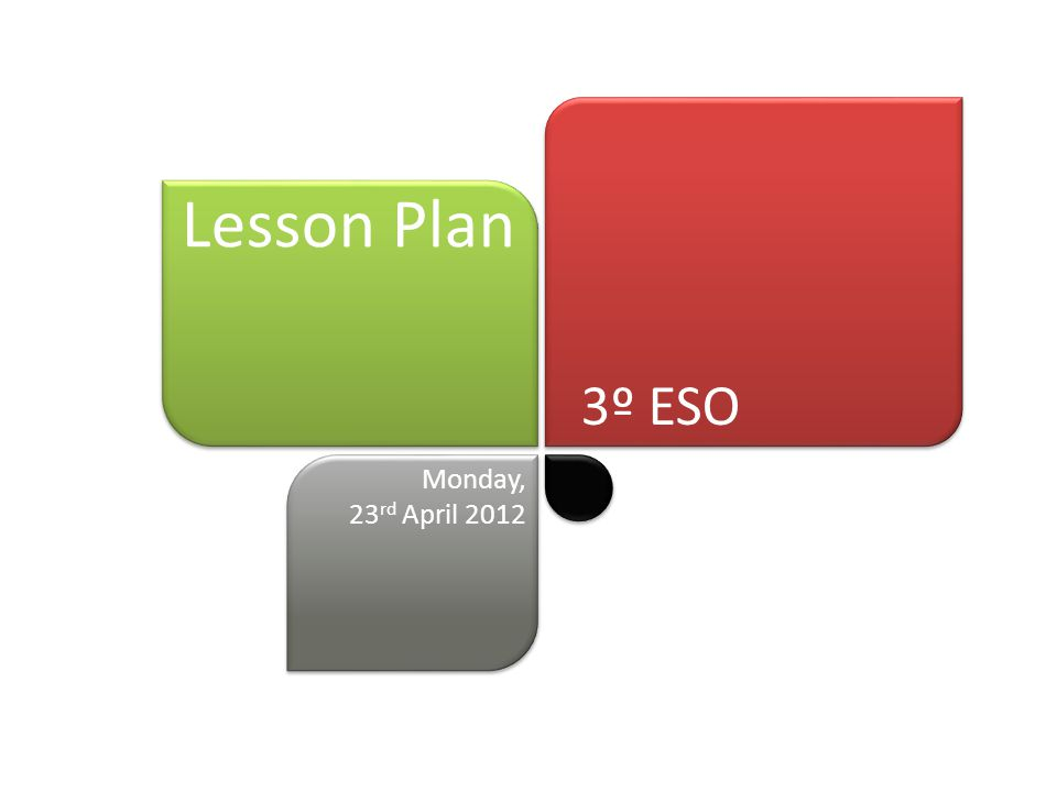 3º ESO Lesson Plan Monday, 23 rd April 2012