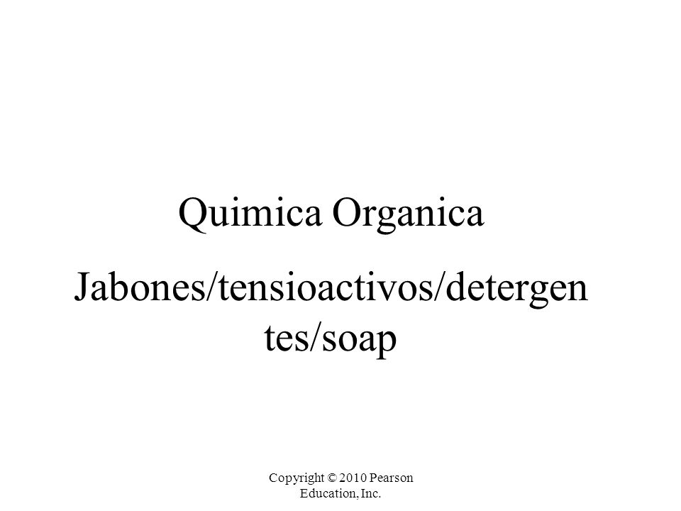 Copyright © 2010 Pearson Education, Inc. Quimica Organica Jabones/tensioactivos/detergen tes/soap