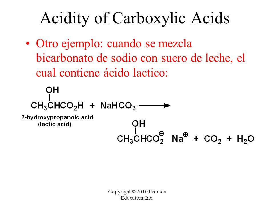Copyright © 2010 Pearson Education, Inc. Acidity of Carboxylic Acids Otro ejemplo: cuando se mezcla bicarbonato de sodio con suero de leche, el cual c