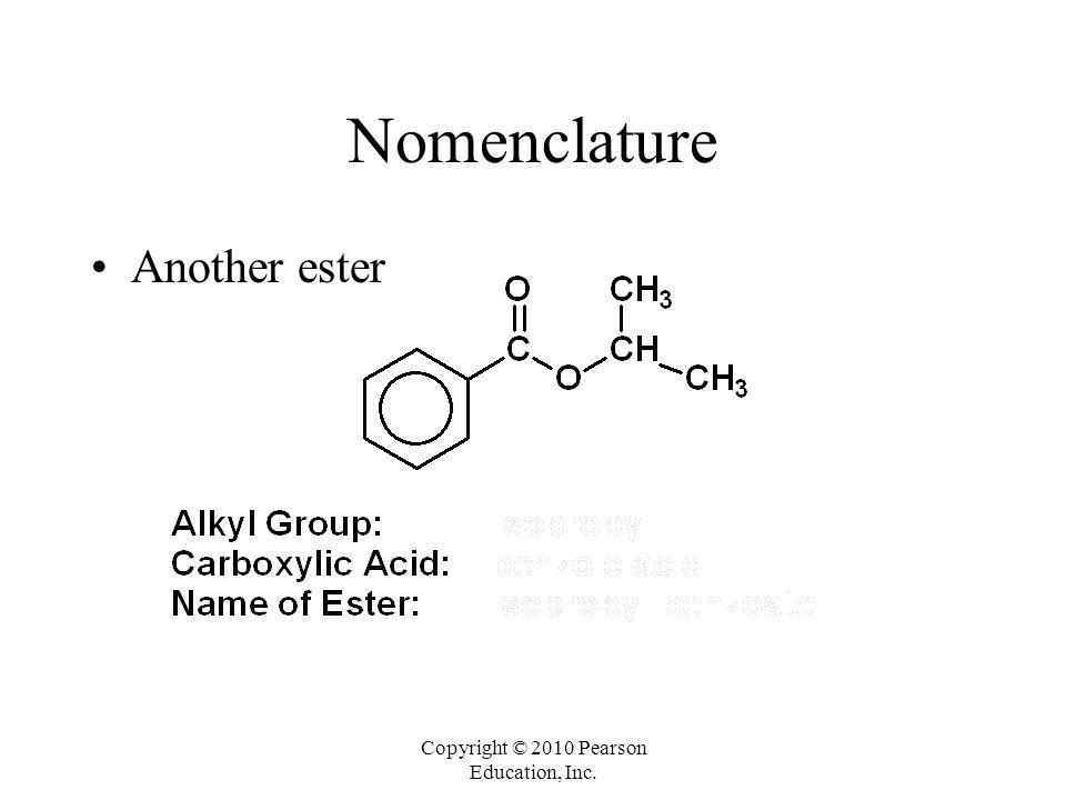 Copyright © 2010 Pearson Education, Inc. Nomenclature Another ester