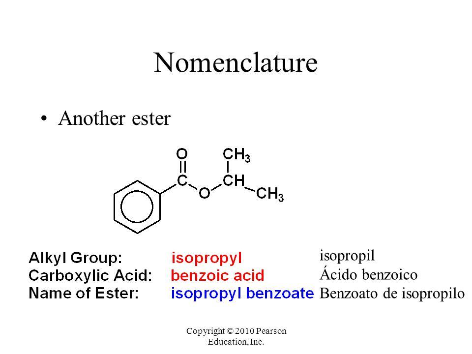 Copyright © 2010 Pearson Education, Inc. Nomenclature Another ester isopropil Ácido benzoico Benzoato de isopropilo