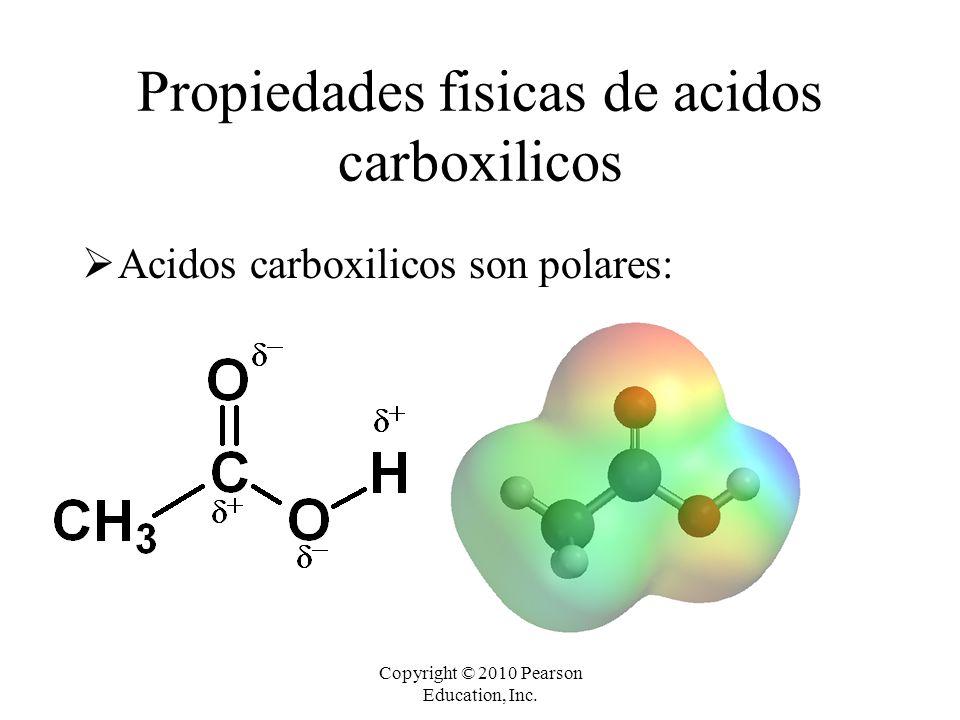 Copyright © 2010 Pearson Education, Inc. Propiedades fisicas de acidos carboxilicos  Acidos carboxilicos son polares: