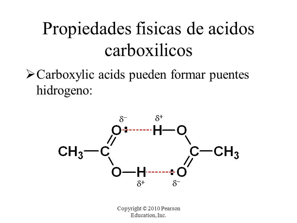 Copyright © 2010 Pearson Education, Inc.  Carboxylic acids pueden formar puentes hidrogeno: Propiedades fisicas de acidos carboxilicos