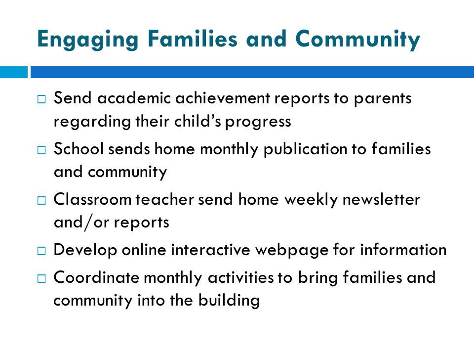Engaging Families and Community  Send academic achievement reports to parents regarding their child's progress  School sends home monthly publicatio