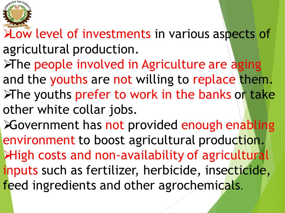  Low level of investments in various aspects of agricultural production.