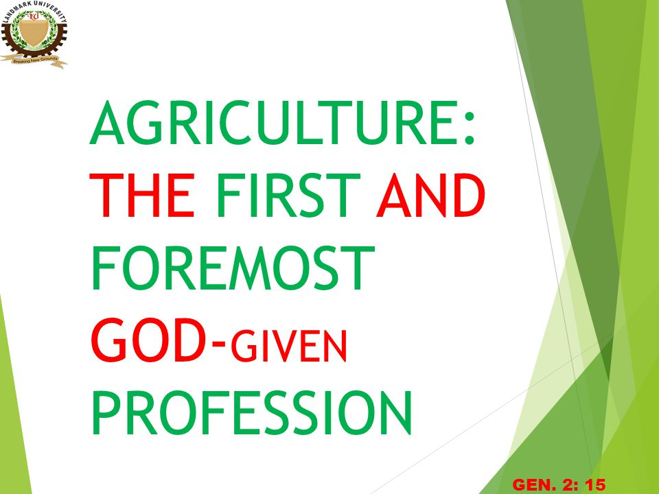 AGRICULTURE: THE FIRST AND FOREMOST GOD- GIVEN PROFESSION GEN. 2: 15