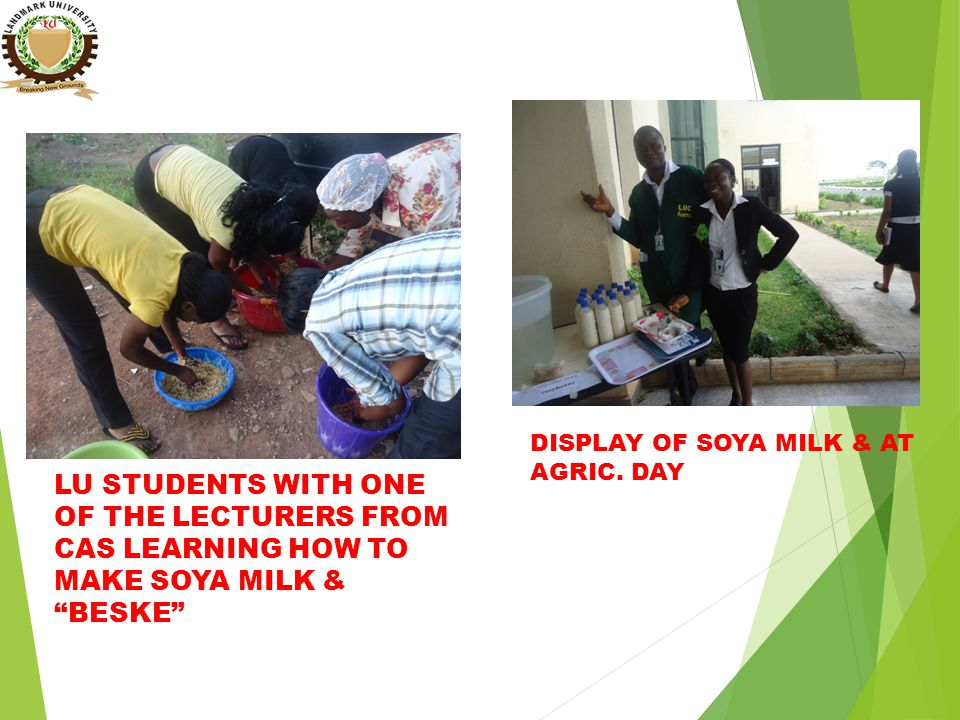 LU STUDENTS WITH ONE OF THE LECTURERS FROM CAS LEARNING HOW TO MAKE SOYA MILK & BESKE DISPLAY OF SOYA MILK & AT AGRIC.