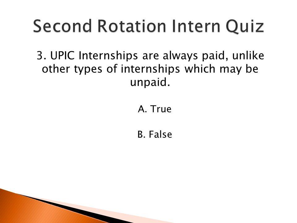 2. A UPIC Internship, like a co-op, encompasses a long- term plan. A. True B. False
