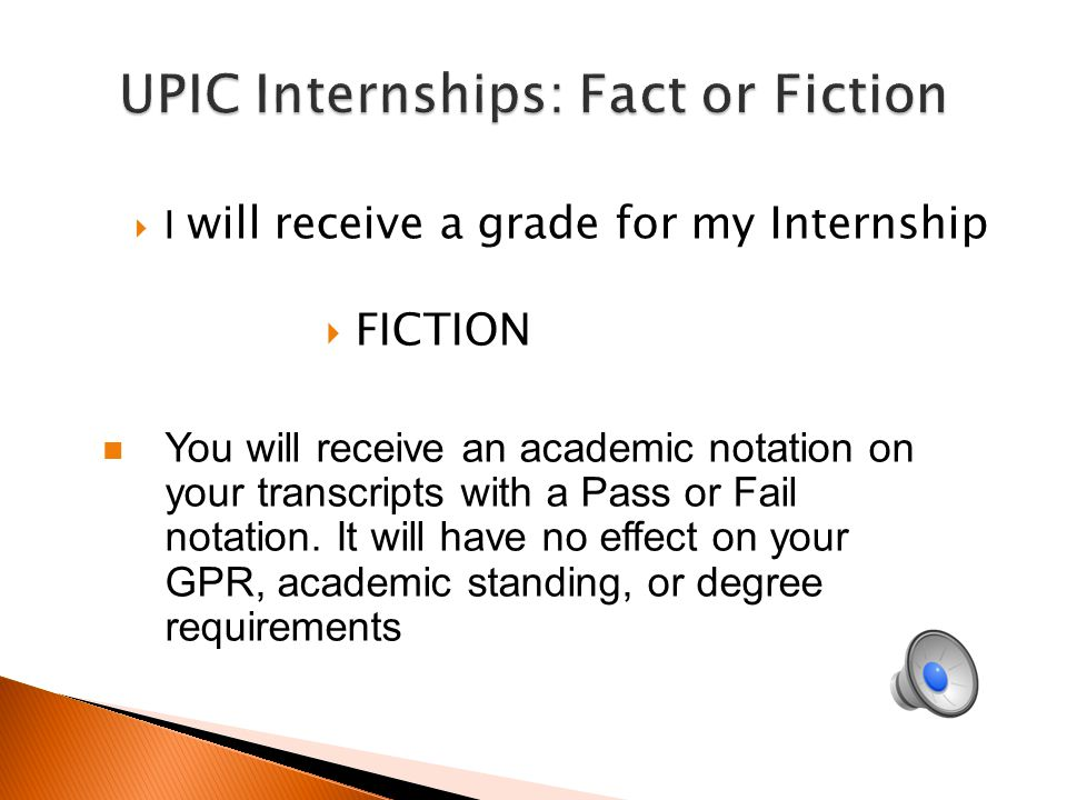  UPIC Internships must be 40+ hour work weeks  FICTION Internships must meet one of two scenarios: 1.