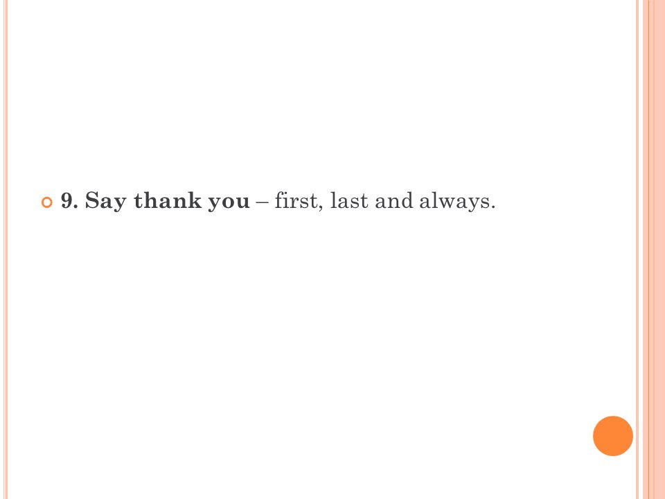 9. Say thank you – first, last and always.