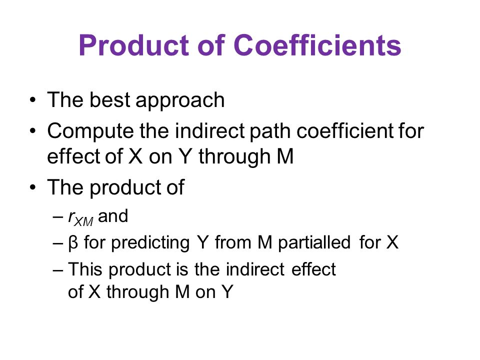 Differences in Coefficients Compare –The correlation between Y and X (ignoring M) –With the β for predicting Y from X (partialled for M) The assumptio