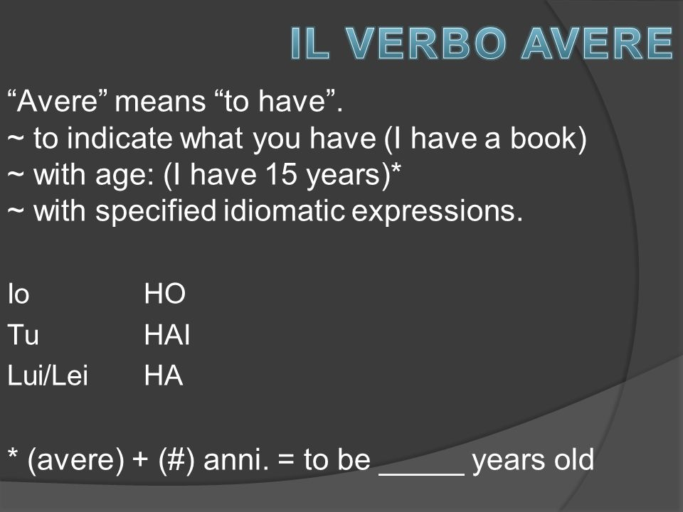 Avere means to have .