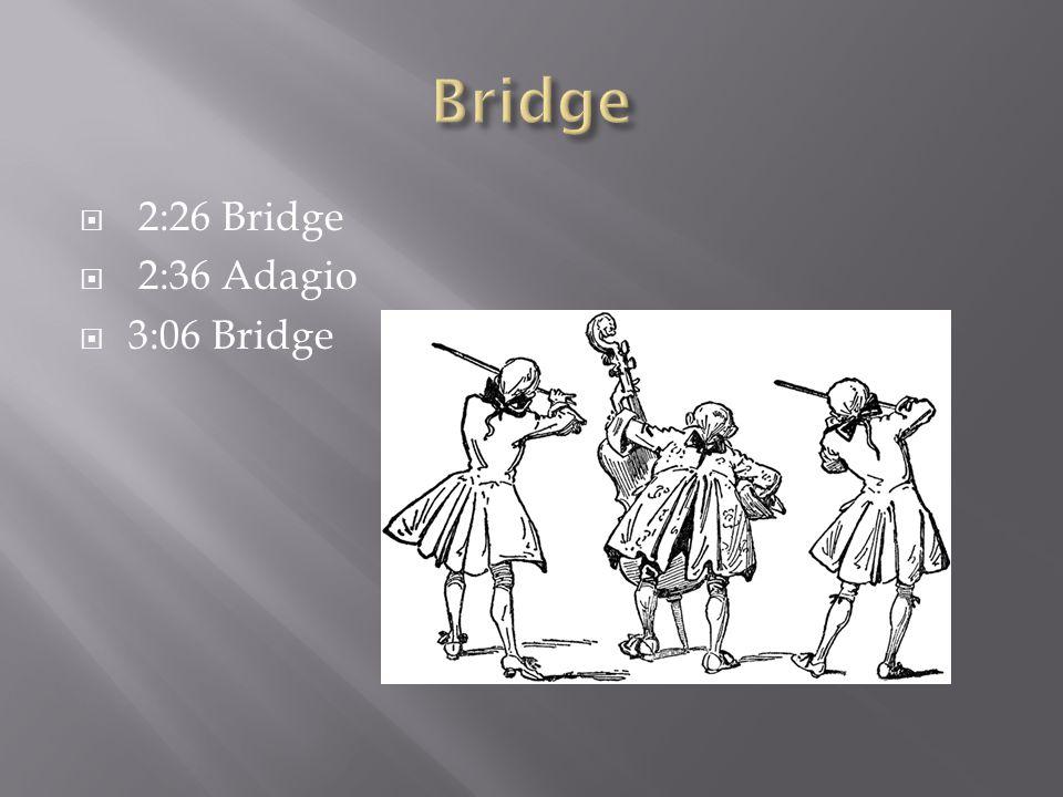  2:26 Bridge  2:36 Adagio  3:06 Bridge