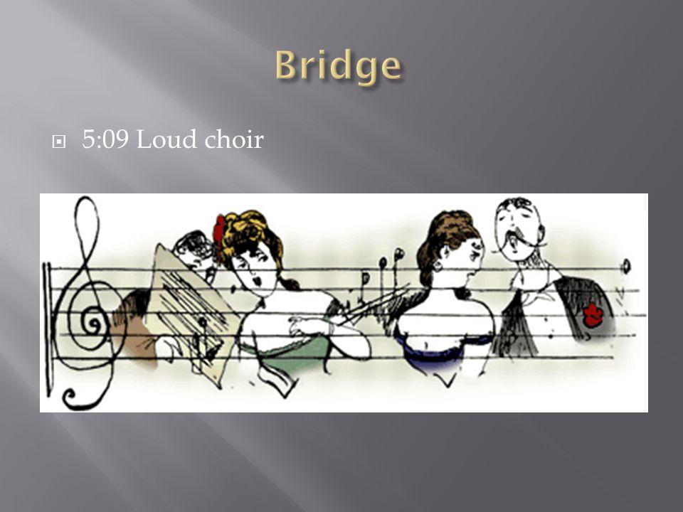  5:09 Loud choir