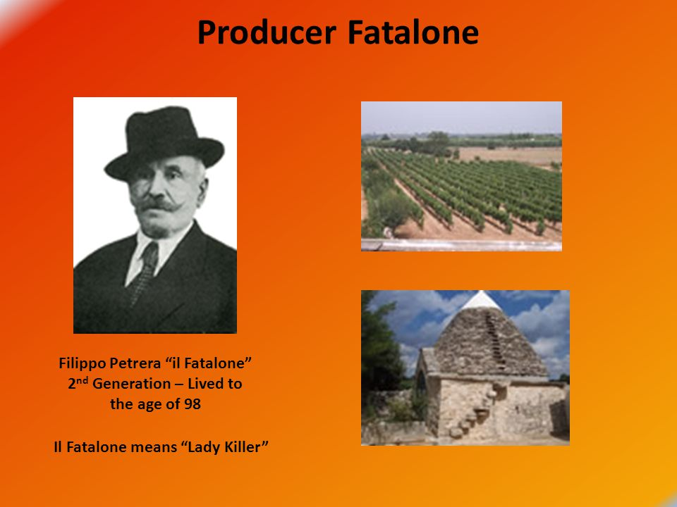 Producer Fatalone Filippo Petrera il Fatalone 2 nd Generation – Lived to the age of 98 Il Fatalone means Lady Killer