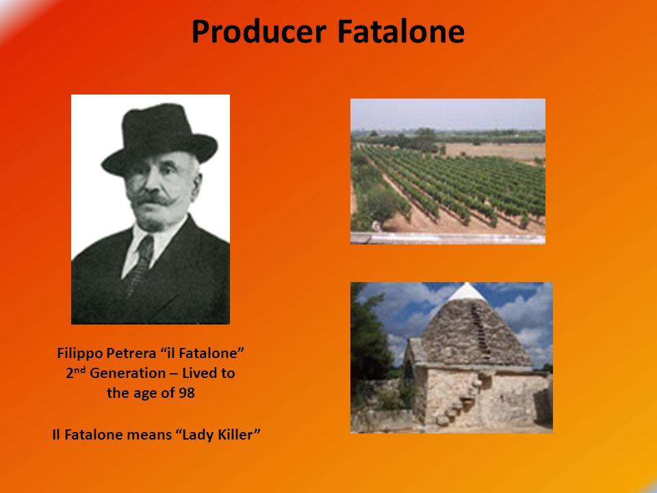 """Producer Fatalone Filippo Petrera """"il Fatalone"""" 2 nd Generation – Lived to the age of 98 Il Fatalone means """"Lady Killer"""""""