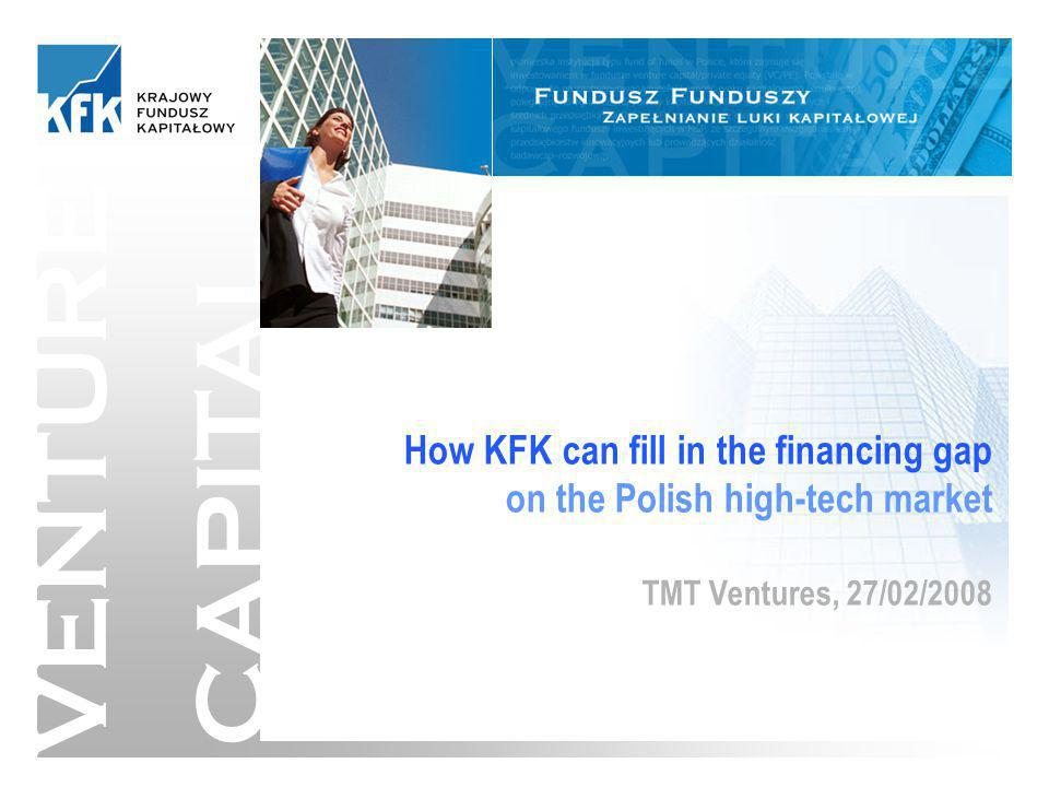 1/13 VENTURE CAPITAL How KFK can fill in the financing gap on the Polish high-tech market TMT Ventures, 27/02/2008