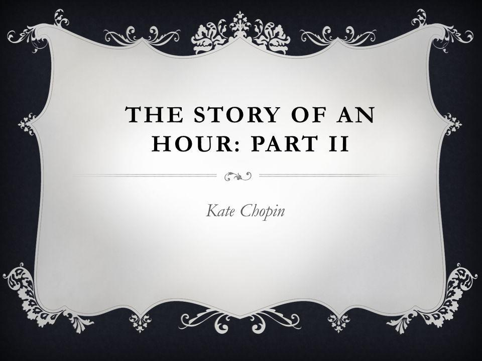 THE STORY OF AN HOUR: PART II Kate Chopin