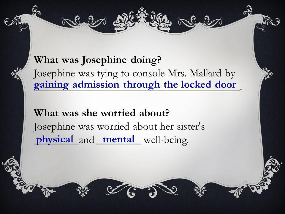 What was Josephine doing. Josephine was tying to console Mrs.