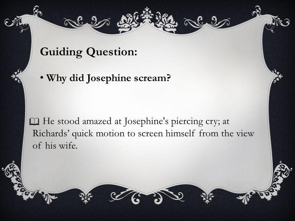 He stood amazed at Josephine s piercing cry; at Richards' quick motion to screen himself from the view of his wife.