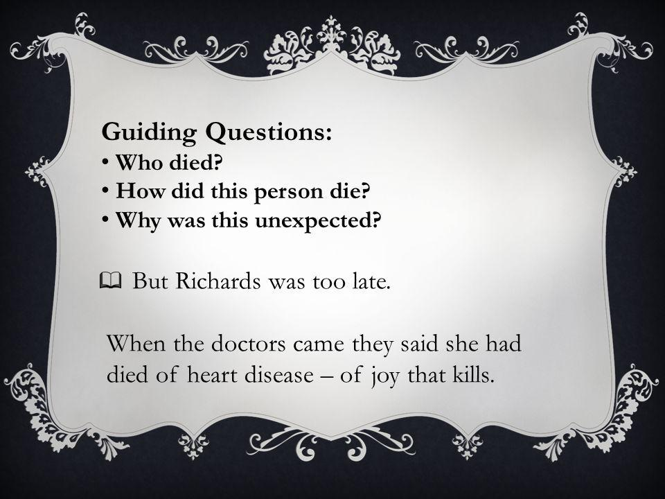But Richards was too late. When the doctors came they said she had died of heart disease – of joy that kills. Guiding Questions: Who died? How did thi