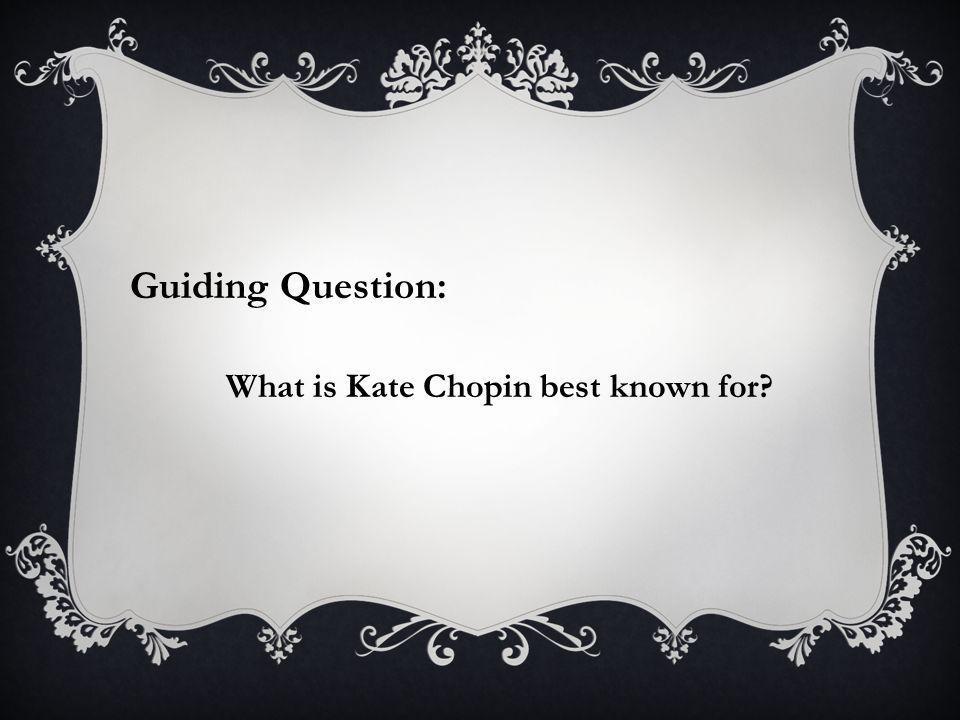 Kate Chopin was born in St.Louis, Missouri in 1850.