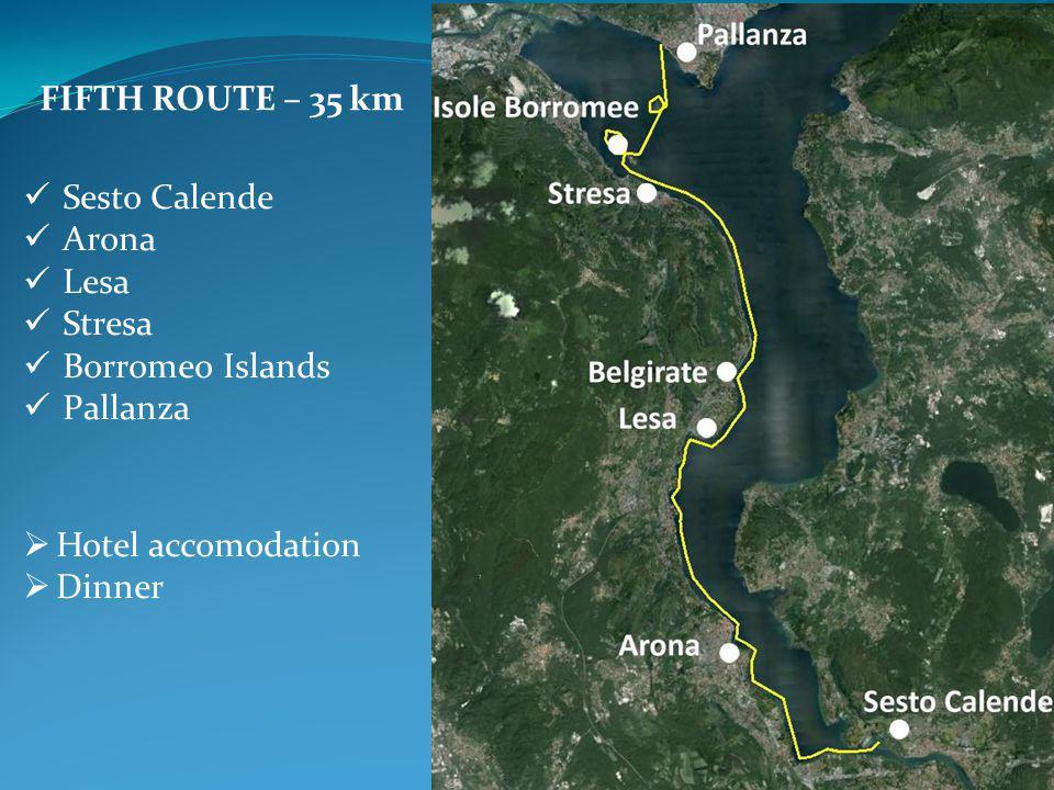 FIFTH ROUTE – 35 km Sesto Calende Arona Lesa Stresa Borromeo Islands Pallanza  Hotel accomodation  Dinner