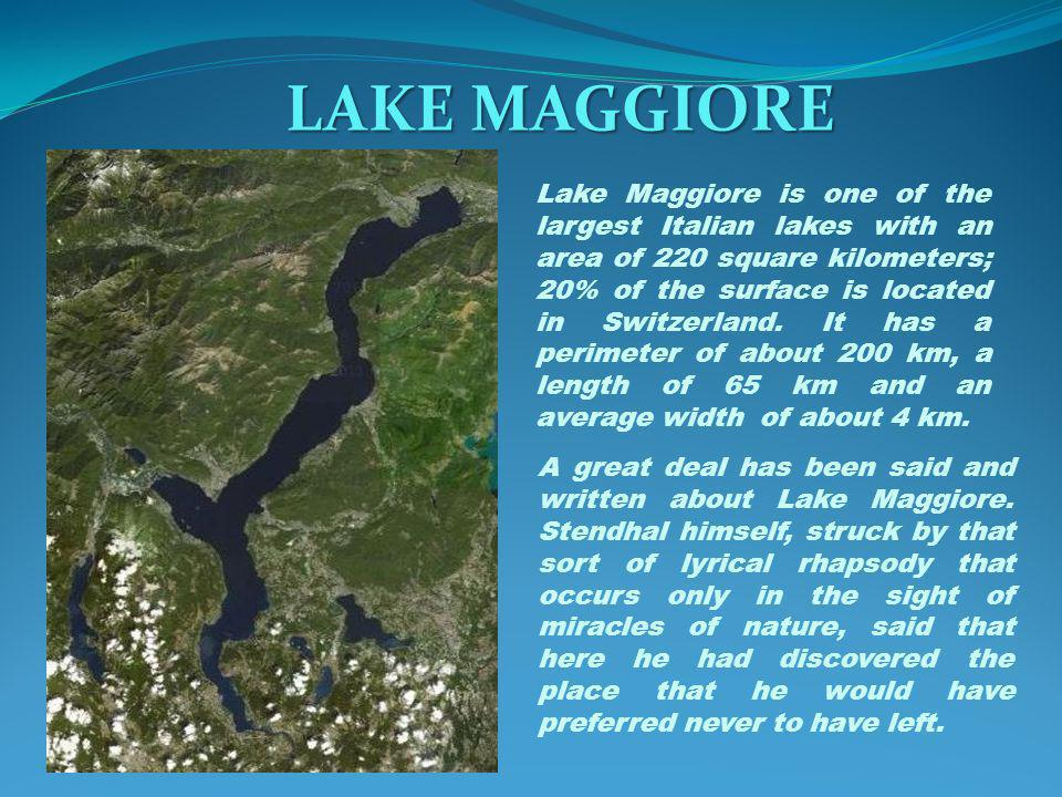 LAKE MAGGIORE Lake Maggiore is one of the largest Italian lakes with an area of 220 square kilometers; 20% of the surface is located in Switzerland.
