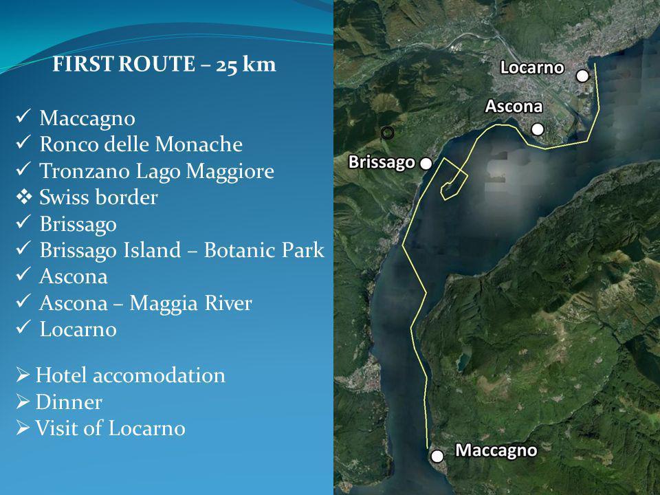 FIRST ROUTE – 25 km Maccagno Ronco delle Monache Tronzano Lago Maggiore  Swiss border Brissago Brissago Island – Botanic Park Ascona Ascona – Maggia River Locarno  Hotel accomodation  Dinner  Visit of Locarno