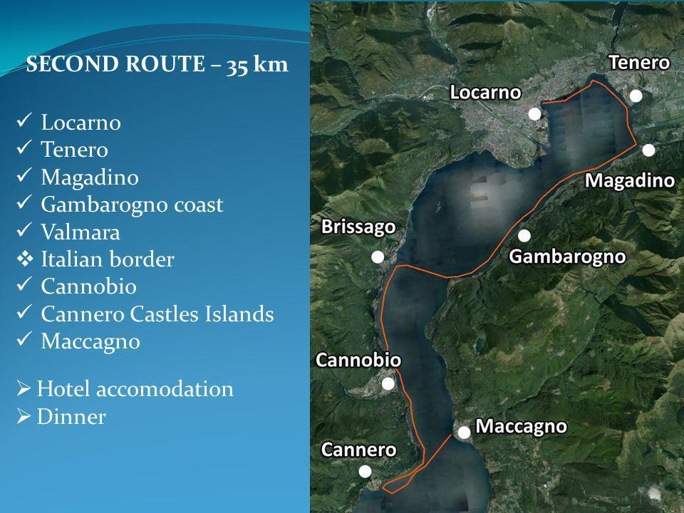 SECOND ROUTE – 35 km Locarno Tenero Magadino Gambarogno coast Valmara  Italian border Cannobio Cannero Castles Islands Maccagno  Hotel accomodation  Dinner