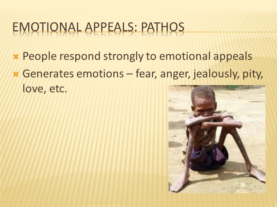  People respond strongly to emotional appeals  Generates emotions – fear, anger, jealously, pity, love, etc.