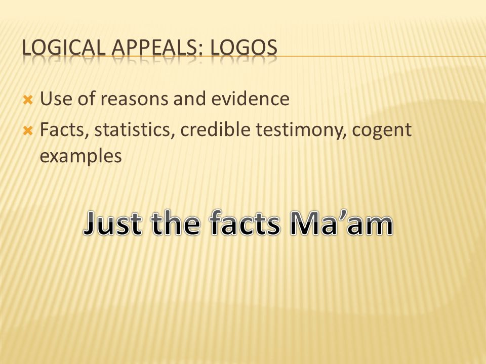  Use of reasons and evidence  Facts, statistics, credible testimony, cogent examples