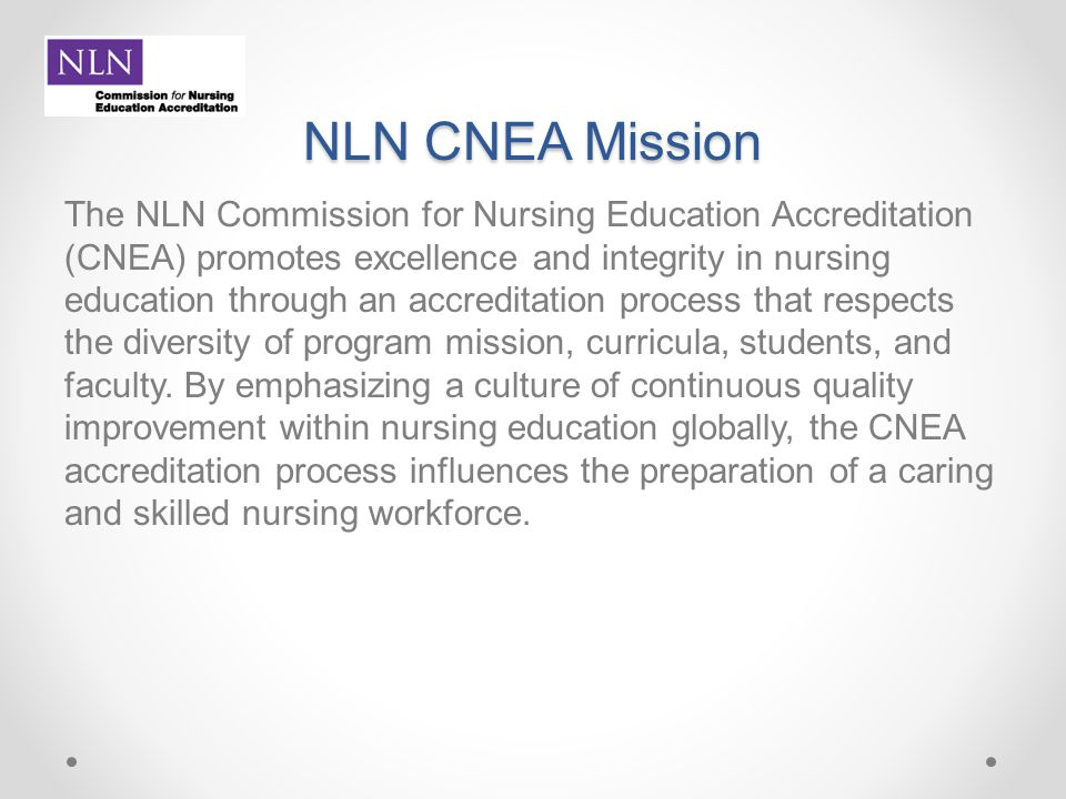 NLN CNEA Mission The NLN Commission for Nursing Education Accreditation (CNEA) promotes excellence and integrity in nursing education through an accre